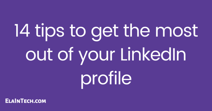 14 tips to get the most out of your LinkedInprofile